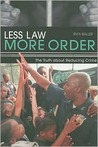 Less Law, More Order: The Truth about Reducing Crime