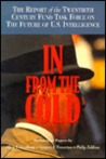 In from the Cold: The Report of the Twentieth Century Fund Task Force on the Future of U.S. Intelligence