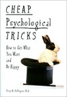 Cheap Psychological Tricks: How To Get What You Want and Be Happy