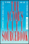 The Actor's City Sourcebook: A Comparative Guide to America's Best Places to Work and Live as a Performing Artist