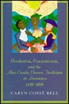 Revolution, Romanticism, and the Afro-Creole Protest Traditio... by Caryn Cosse Bell