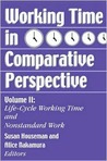 Working Time In Comparative Perspective, Vol. 2: Life Cycle Working Time And Nonstandard Work