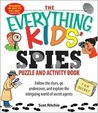 The Everything Kids' Spies Puzzle and Activity Book: Follow the Clues, Go Undercover, and Explore the Intriguing World of Secret Agents