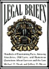 Legal Briefs: Hundreds of Entertaining Facts, Amusing Anecdotes, Odd Laws, and Humorous Quotations about Lawyers and the Law