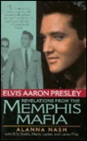 Elvis Aaron Presley: Revelations from the Memphis Mafia