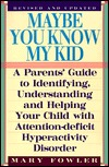 Maybe You Know My Kid: A Parents' Guide to Identifying, Understanding, and Helping Your Child with Attention-Deficit Hyperactivity Disorder