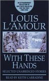 Selected Unabridged Stories from: With These Hands (Louis L'Amour)