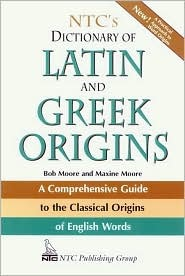 NTC's Dictionary of Latin and Greek Origins by Bob Moore