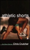 Athletic Shorts; 6 Short Stories by Chris Crutcher