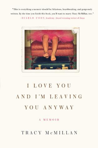I Love You And I'm Leaving You Anyway by Tracy McMillan