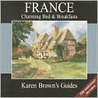 Karen Brown's France: Charming Bed & Breakfasts 2003