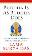 Buddha is as Buddha Does by Lama Surya Das