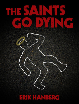 The Saints Go Dying by Erik Hanberg