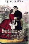 Bushwhackers and Broken Hearts by P.J. Sullivan