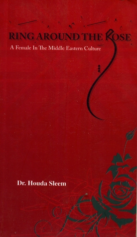 Ring Around the Rose, a Female in the Middle Eastern Culture by Houda Sleem