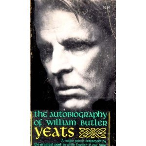 The Autobiography of William Butler Yeats by W.B. Yeats