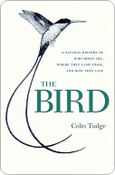 The Bird: A Natural History of Who Birds Are, Where They Came From & How They Live