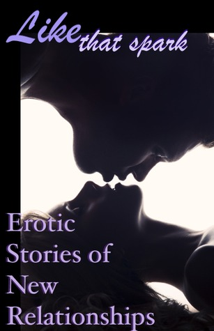 Like That Spark: Erotic Stories of New Relationships