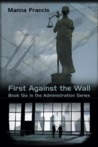 First Against the Wall by Manna Francis