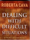 Dealing With Difficult Situations: At Work And At Home