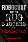 Robocunt and the Rug Niggers of Afrofaggotstan