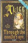Alice Through the Needle's Eye: A Third Adventure for Lewis Carroll's Alice