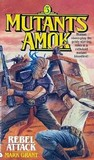Rebel Attack (Mutants Amok, #3)