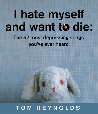 I Hate Myself and Want to Die by Tom Reynolds