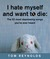 I Hate Myself and Want to D...