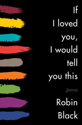 If I Loved You I Would Tell You This by Robin Black
