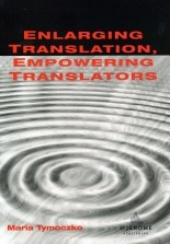 Enlarging Translation, Empowering Translators by Maria Tymoczko