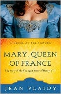 Mary, Queen of France by Jean Plaidy
