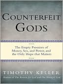 Counterfeit Gods: The Empty Promises of Money, Sex, and Power, and the Only Hope That Matters