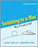 Switching to a Mac - No Problem! by Dwight Silverman
