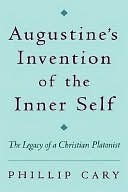 Augustine's Invention of the Inner Self by Phillip Cary