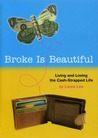 Broke Is Beautiful: Living and Loving the Cash-Strapped Life