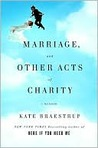 Marriage and Other Acts of Charity: A Memoir
