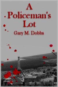 A Policeman's Lot by Gary M. Dobbs