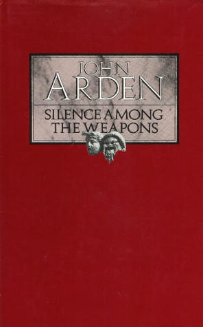 Silence Among the Weapons by John Arden