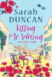 Kissing Mr. Wrong by Sarah Duncan