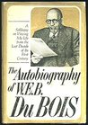 The Autobiography of W. E. B. Dubois: A Soliloquy on Viewing My Life from the Last Decade of Its FirstCentury