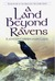 A Land Beyond Ravens: Book 4 of the Macsen's Treasure Series