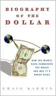The Biography of the Dollar by Craig Karmin