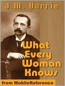 What Every Woman Knows by J.M. Barrie