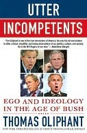 Utter Incompetents: Ego and Ideology in the Age of Bush