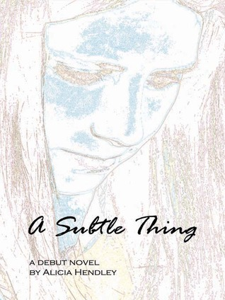 A Subtle Thing by Alicia Hendley