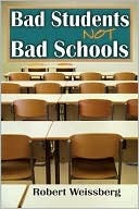 Bad Students, Not Bad Schools by Robert Weissberg