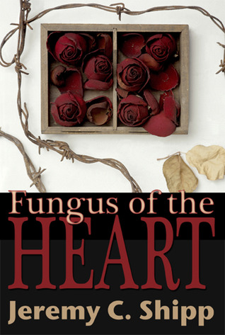 Fungus of the Heart by Jeremy C. Shipp