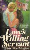Love's Willing Servant