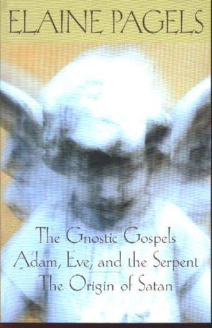 The Gnostic Gospels/Adam, Eve and the Serpent/The Origins of ... by Elaine Pagels